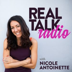 Real Talk Radio podcast with Nicole Antoinette